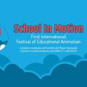 """""""School in Motion"""" Primo Festival Internazionale dell'Animazione Educativa"""